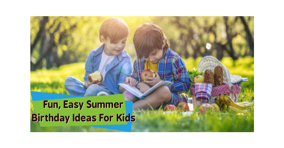 Fun, Easy Summer Birthday Ideas For Kids