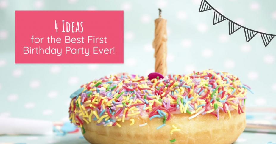 4 Ideas for the Best First Birthday Party Ever
