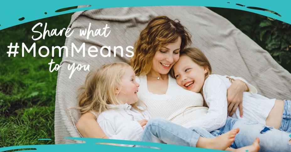 #MomMeansEverything... So Tell Her!