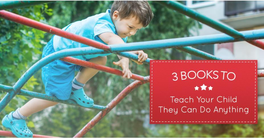 3 Books to Teach Your Child They Can Do Anything