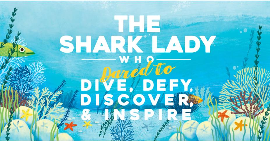 The Shark Lady Who Dared to Dive, Defy, Discover, and Inspire