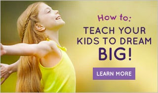 How to teach your kids to dream big